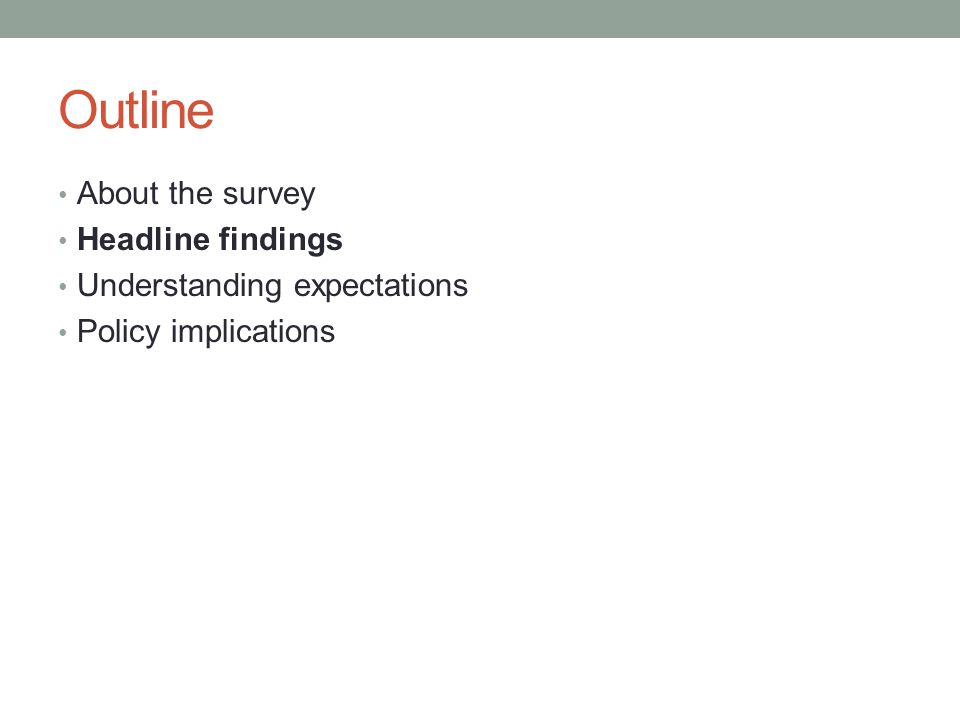 Outline About the survey Headline findings Understanding expectations Policy implications
