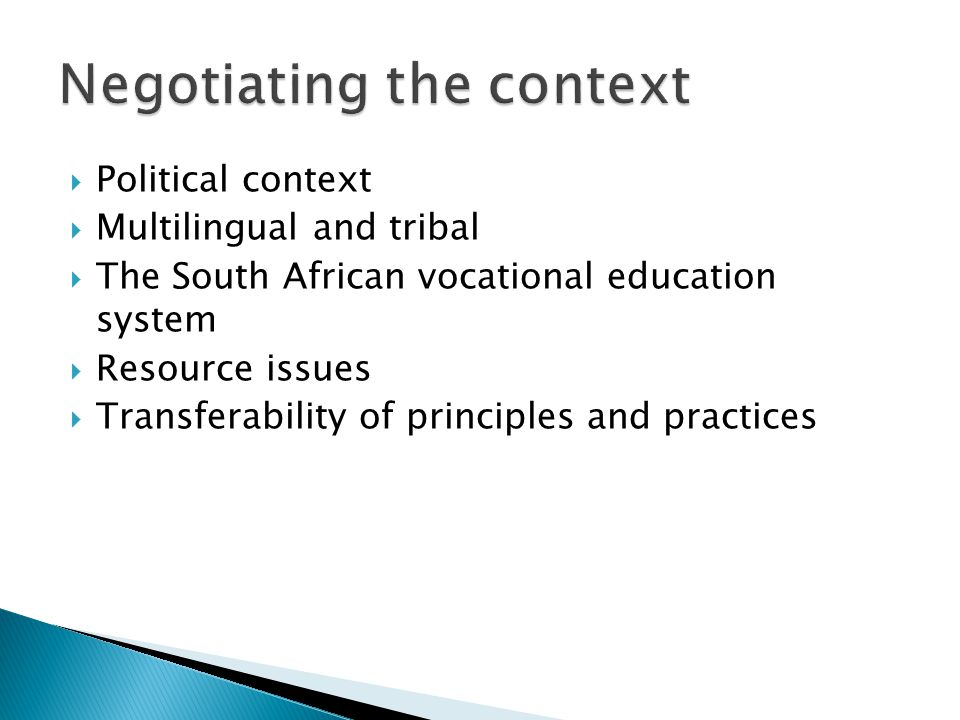  Political context  Multilingual and tribal  The South African vocational education system  Resource issues  Transferability of principles and pr
