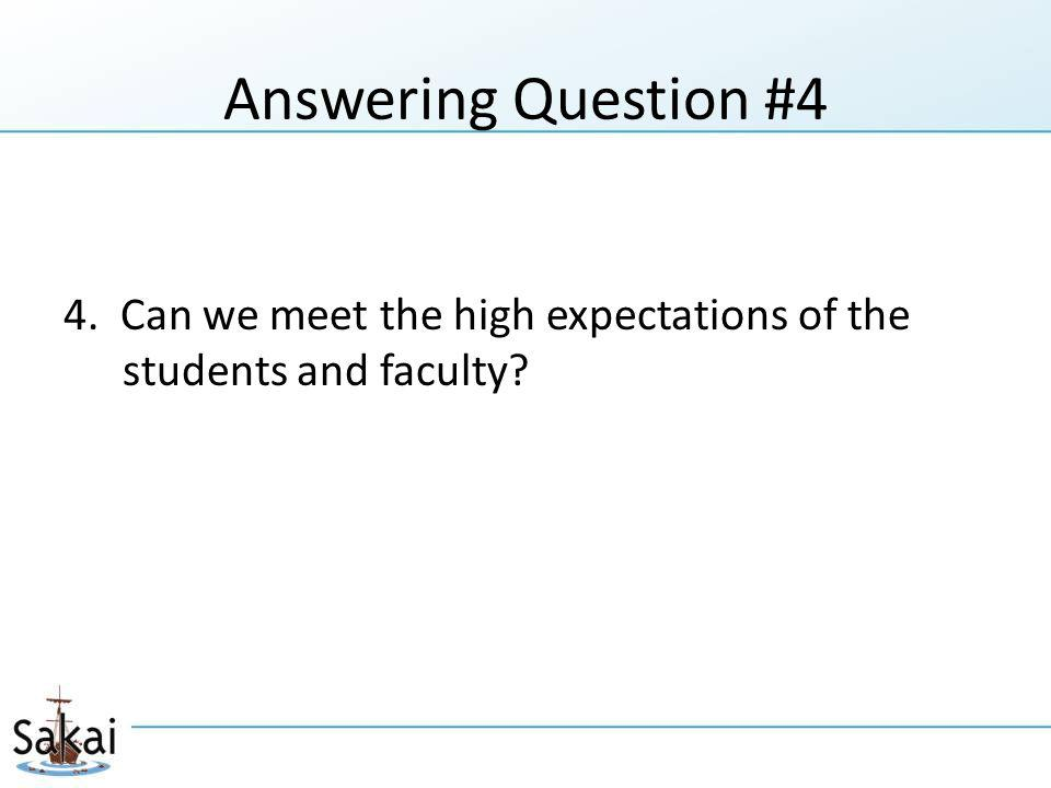 Answering Question #4 4. Can we meet the high expectations of the students and faculty?