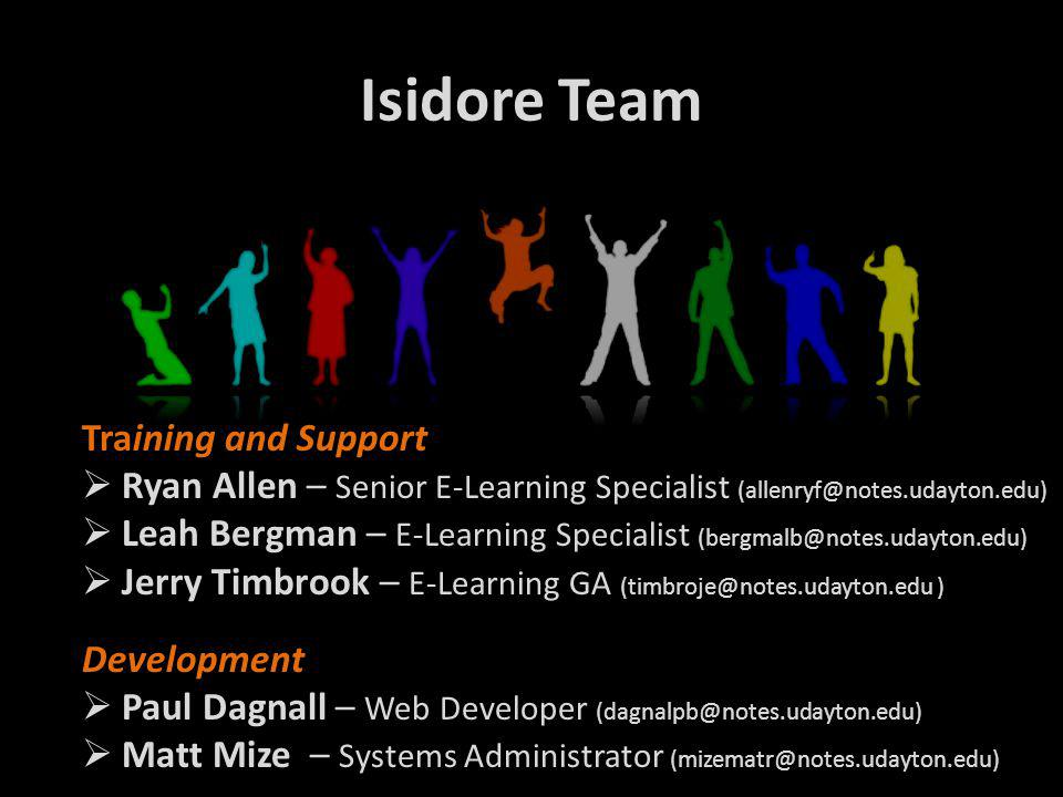 Isidore Team Training and Support  Ryan Allen – Senior E-Learning Specialist (allenryf@notes.udayton.edu)  Leah Bergman – E-Learning Specialist (ber