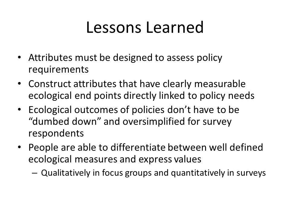 Lessons Learned Attributes must be designed to assess policy requirements Construct attributes that have clearly measurable ecological end points dire