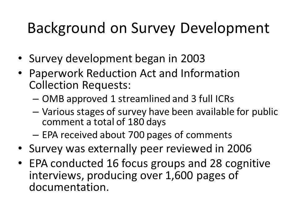 Background on Survey Development Survey development began in 2003 Paperwork Reduction Act and Information Collection Requests: – OMB approved 1 stream