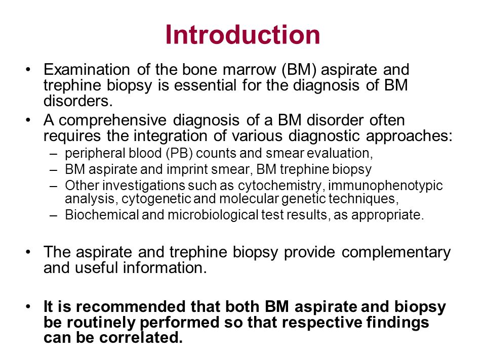 Introduction Examination of the bone marrow (BM) aspirate and trephine biopsy is essential for the diagnosis of BM disorders. A comprehensive diagnosi