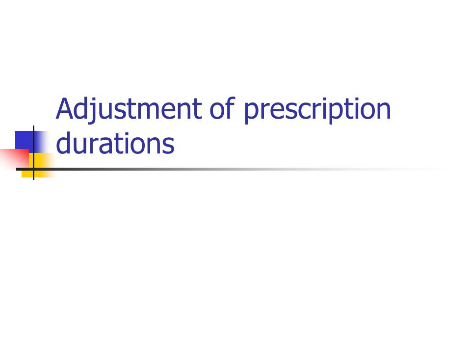Adjustment of prescription durations