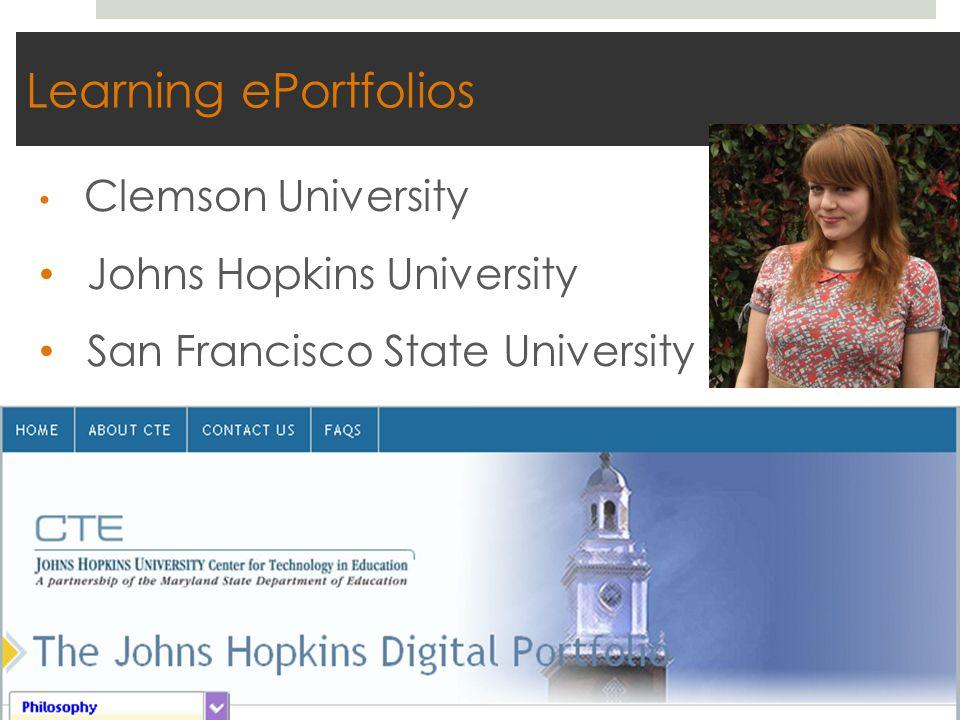 Learning ePortfolios Clemson University Johns Hopkins University San Francisco State University