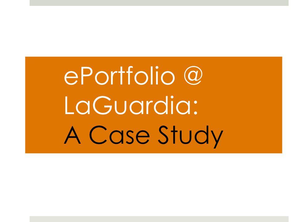 ePortfolio @ LaGuardia: A Case Study