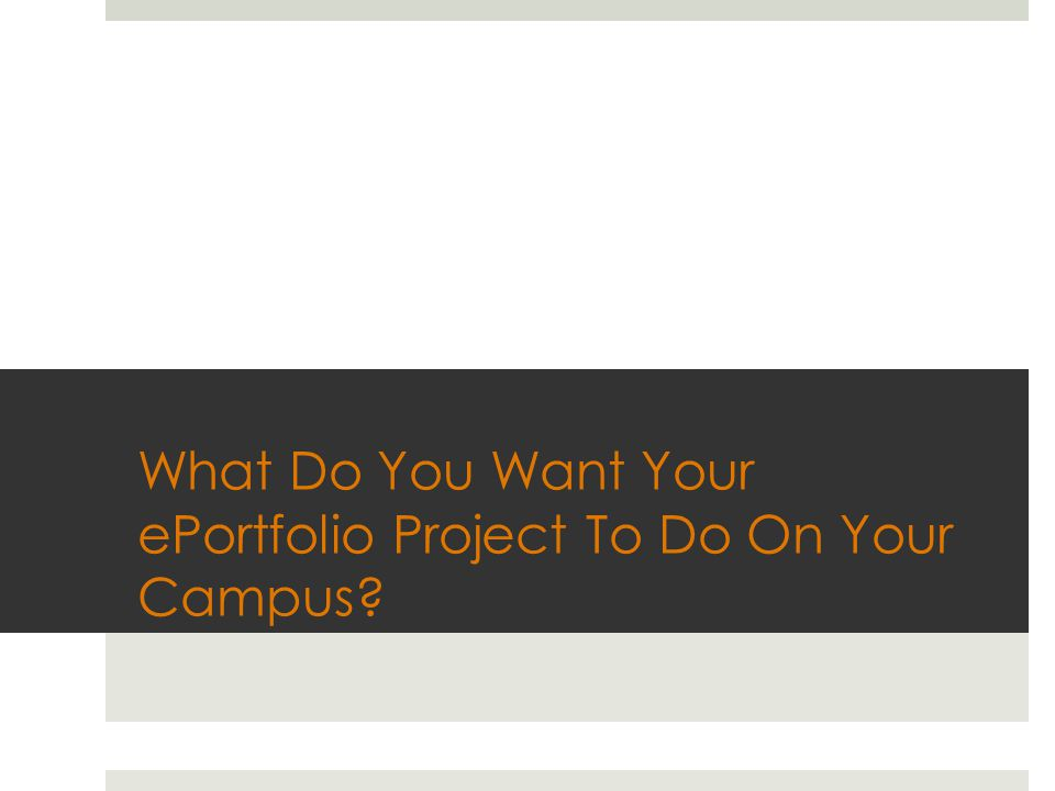 What Do You Want Your ePortfolio Project To Do On Your Campus