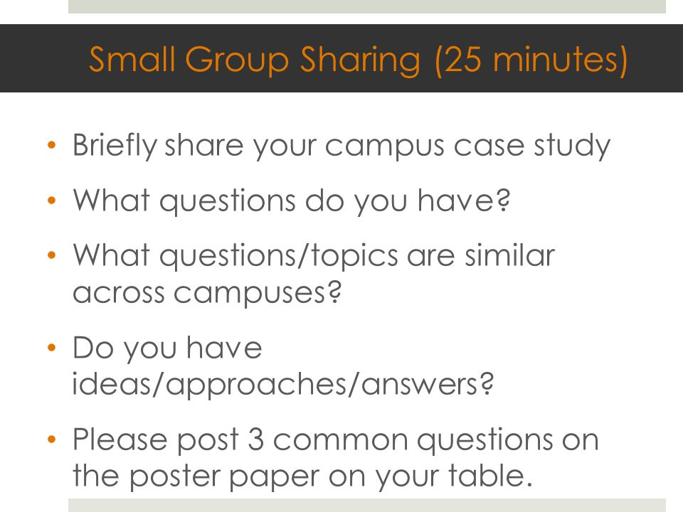 Small Group Sharing (25 minutes) Briefly share your campus case study What questions do you have.
