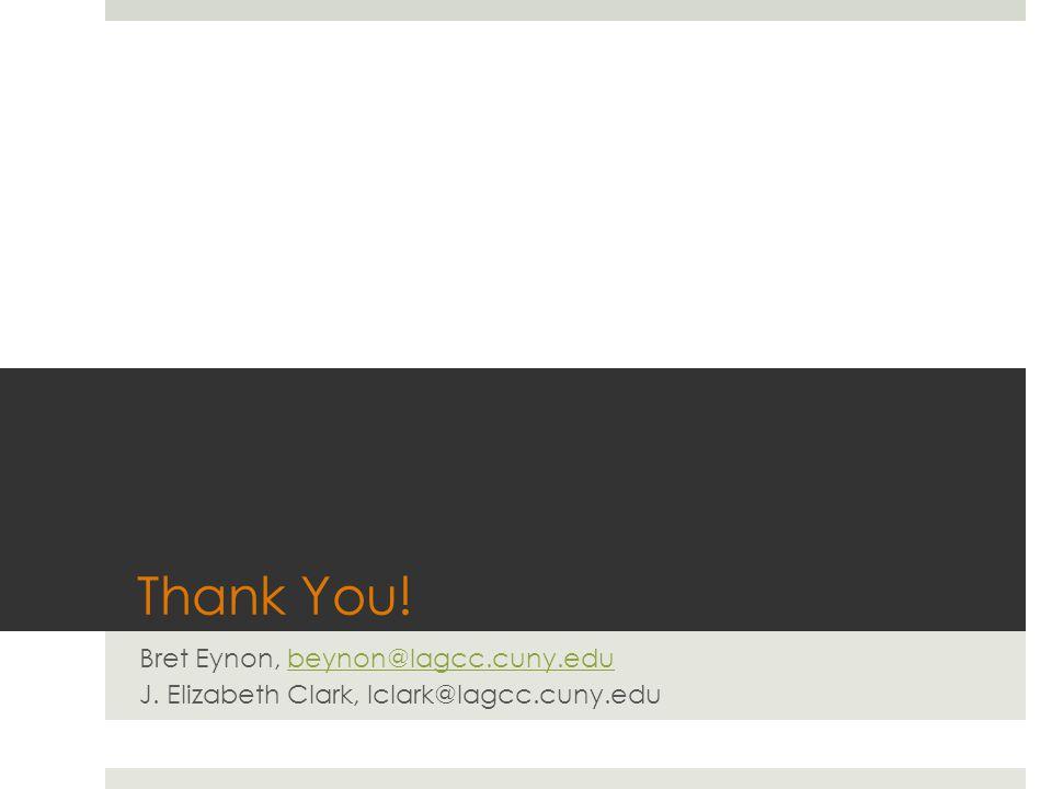 Thank You.Bret Eynon, beynon@lagcc.cuny.edubeynon@lagcc.cuny.edu J.
