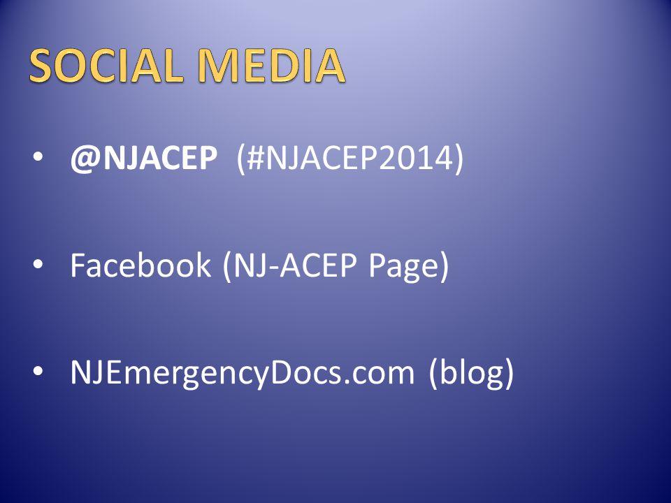 @NJACEP (#NJACEP2014) Facebook (NJ-ACEP Page) NJEmergencyDocs.com (blog)