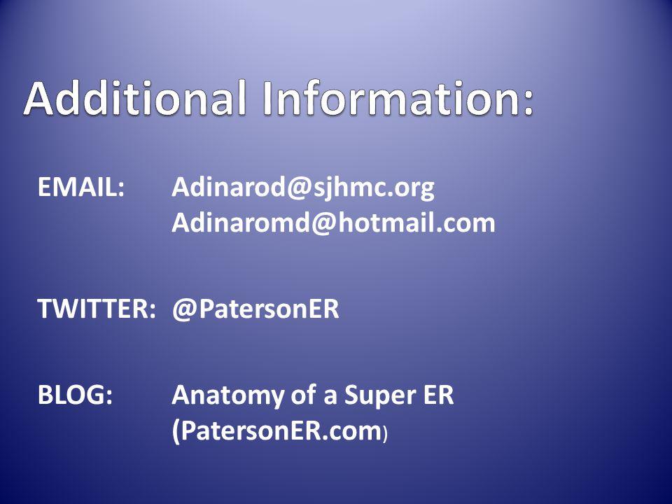 EMAIL: Adinarod@sjhmc.org Adinaromd@hotmail.com TWITTER:@PatersonER BLOG:Anatomy of a Super ER (PatersonER.com )