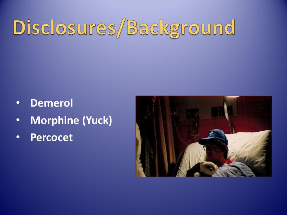 Demerol Morphine (Yuck) Percocet