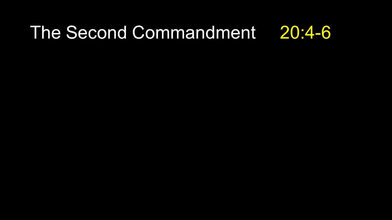 The Second Commandment 20:4-6