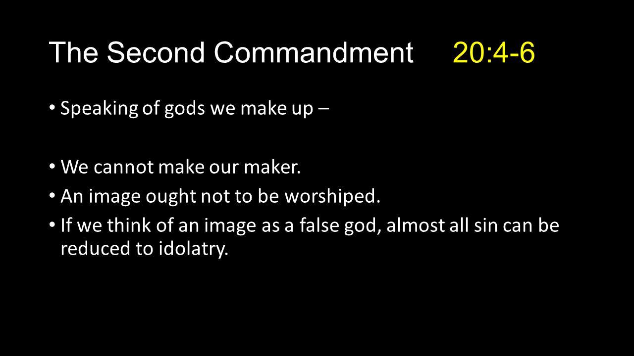 Speaking of gods we make up – We cannot make our maker.