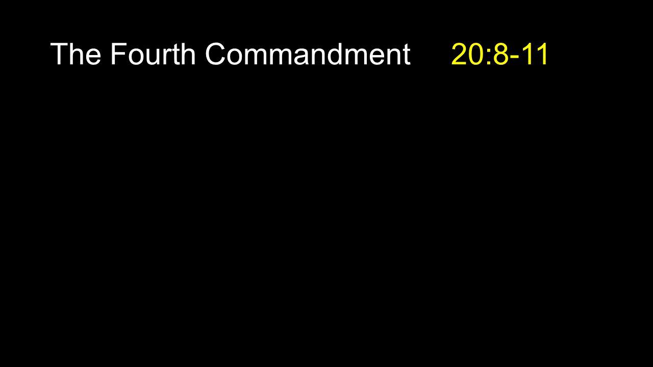 The Fourth Commandment 20:8-11