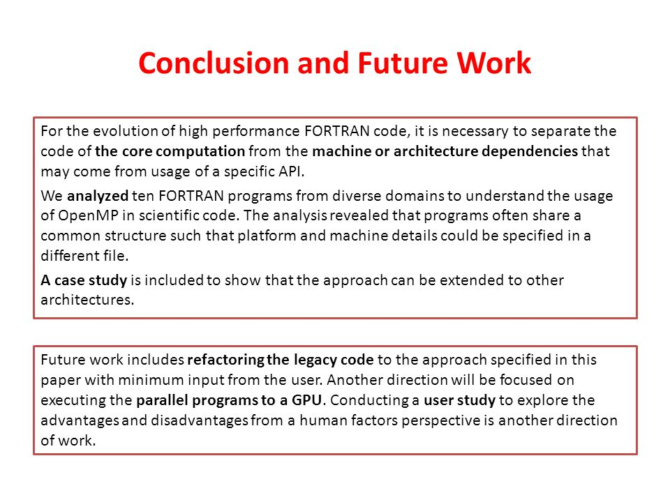 Conclusion and Future Work For the evolution of high performance FORTRAN code, it is necessary to separate the code of the core computation from the machine or architecture dependencies that may come from usage of a specific API.