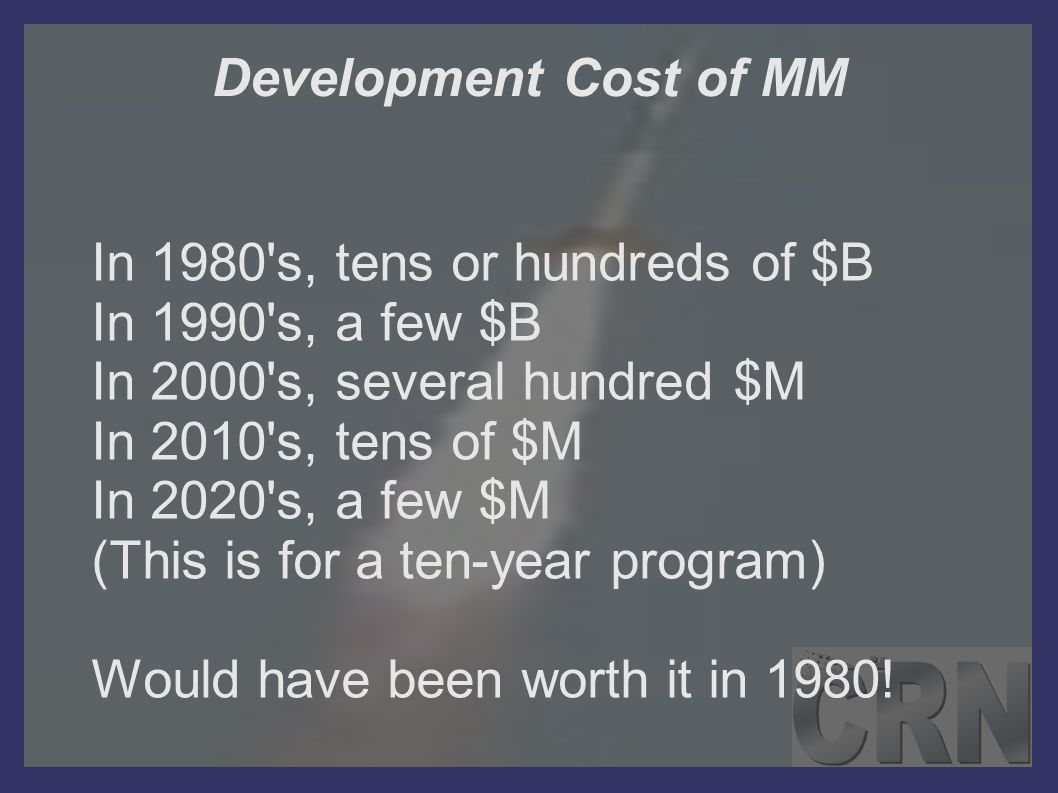 Development Cost of MM In 1980's, tens or hundreds of $B In 1990's, a few $B In 2000's, several hundred $M In 2010's, tens of $M In 2020's, a few $M (