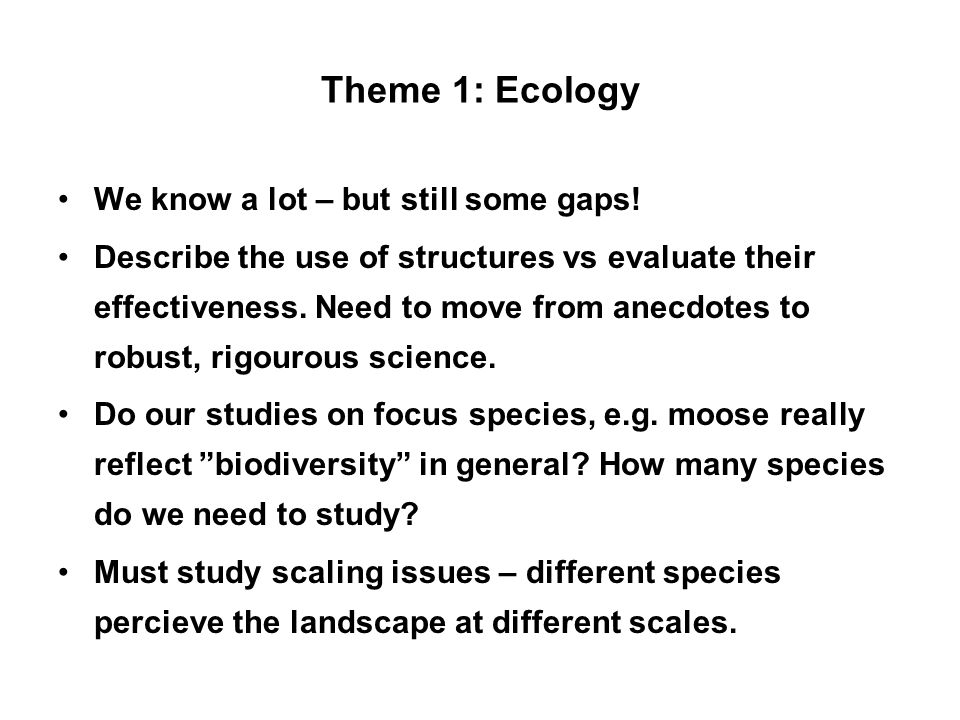 Theme 1: Ecology We know a lot – but still some gaps.