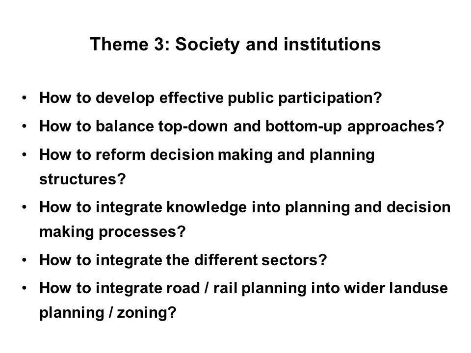 Theme 3: Society and institutions How to develop effective public participation.