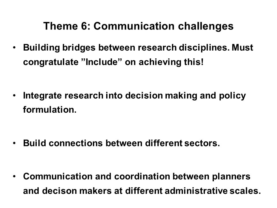 Theme 6: Communication challenges Building bridges between research disciplines.