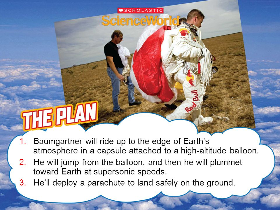 Baumgartner's next stunt is to set the world records for the highest, fastest, and longest skydive, from 23 miles above Earth.