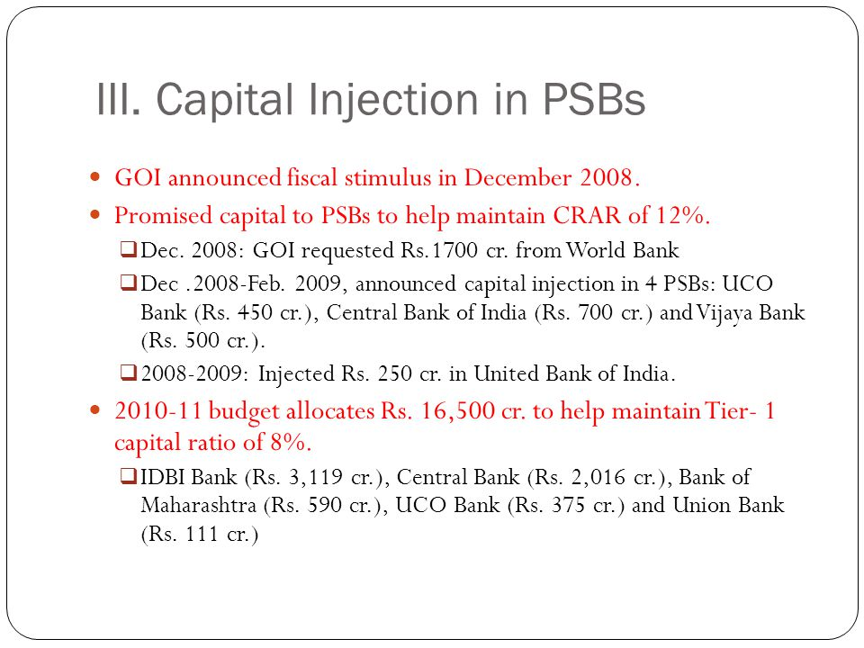 III. Capital Injection in PSBs GOI announced fiscal stimulus in December 2008.