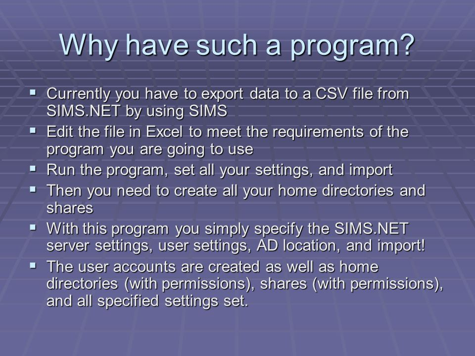 Why have such a program?  Currently you have to export data to a CSV file from SIMS.NET by using SIMS  Edit the file in Excel to meet the requiremen