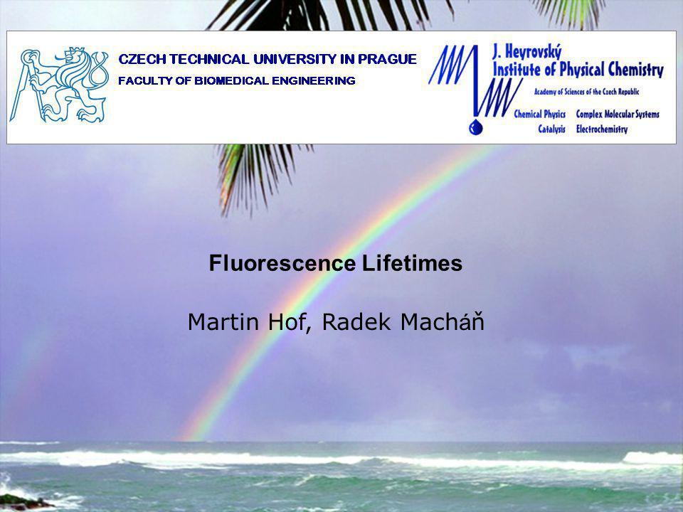 Fluorescence Lifetimes Martin Hof, Radek Mach á ň