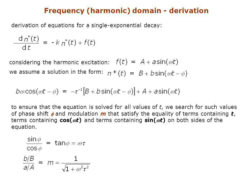 Frequency (harmonic) domain - derivation derivation of equations for a single-exponential decay: considering the harmonic excitation: we assume a solu