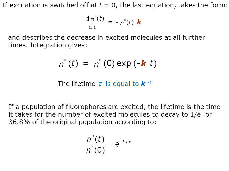 If excitation is switched off at t = 0, the last equation, takes the form: and describes the decrease in excited molecules at all further times. Integ