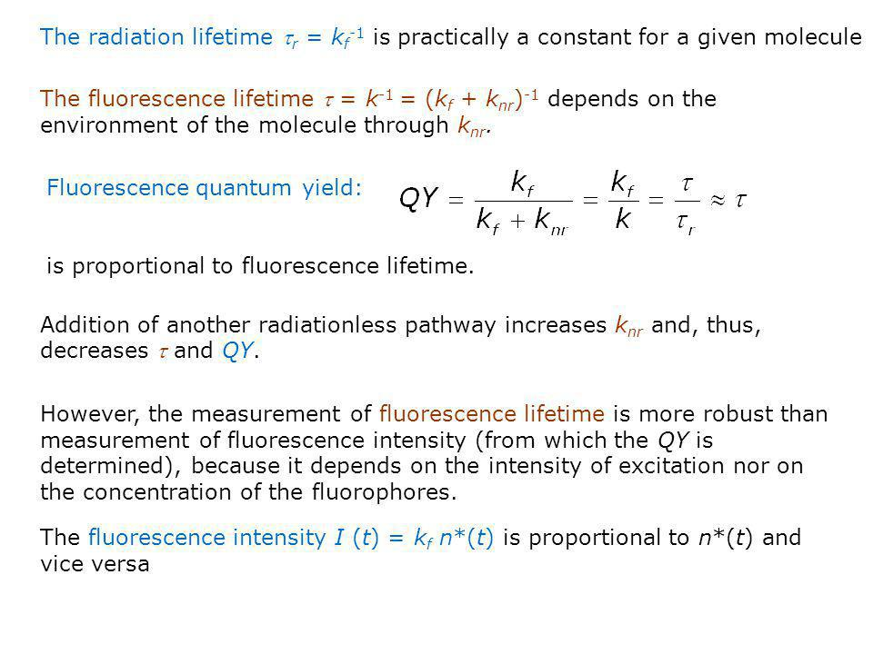 The radiation lifetime  r = k f -1 is practically a constant for a given molecule The fluorescence lifetime  = k -1 = (k f + k nr ) -1 depends on th