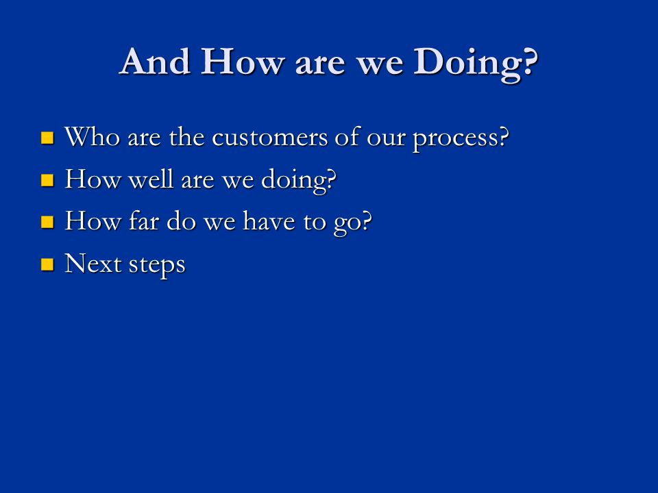 And How are we Doing. Who are the customers of our process.