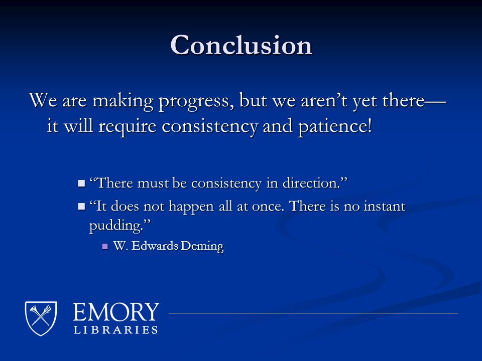 Conclusion We are making progress, but we aren't yet there— it will require consistency and patience.
