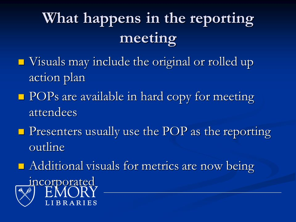 What happens in the reporting meeting As a presenter, I have 10 minutes to present my report As a presenter, I have 10 minutes to present my report When I conclude, there is a 10 minute Q&A period, with Vice Provost and Director of Libraries as the first questioner When I conclude, there is a 10 minute Q&A period, with Vice Provost and Director of Libraries as the first questioner If there are cross-cutting issues identified through my report, they are recorded by the meeting facilitator and are reviewed for tracking at the end of the meeting If there are cross-cutting issues identified through my report, they are recorded by the meeting facilitator and are reviewed for tracking at the end of the meeting