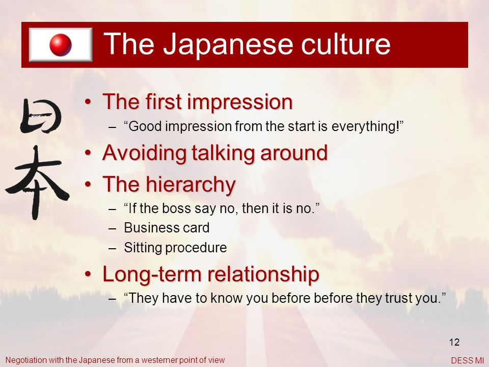 "12 The Japanese culture The first impressionThe first impression –""Good impression from the start is everything!"" Avoiding talking aroundAvoiding talk"