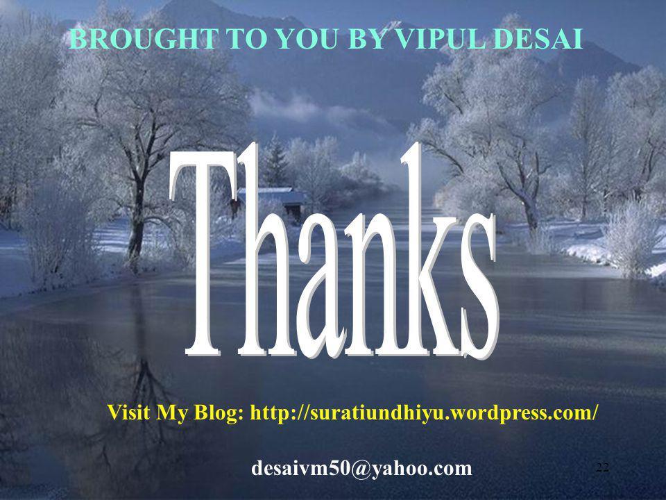 22 BROUGHT TO YOU BY VIPUL DESAI Visit My Blog: http://suratiundhiyu.wordpress.com/ desaivm50@yahoo.com