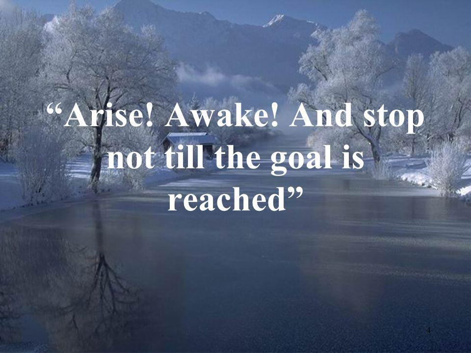 """4 """"Arise! Awake! And stop not till the goal is reached"""""""