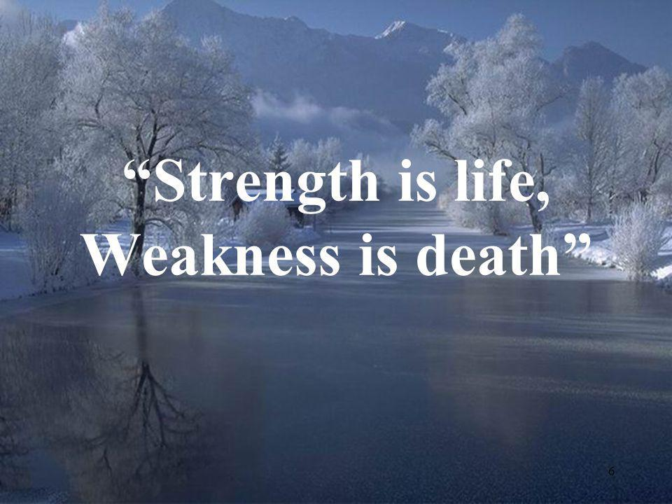 """6 """"Strength is life, Weakness is death"""""""