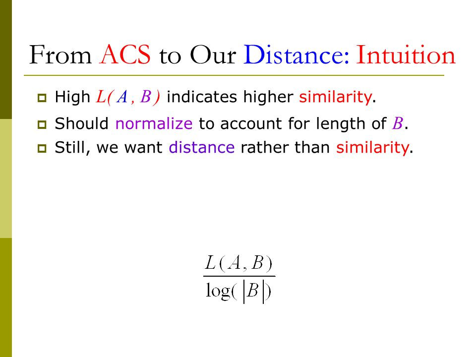 From ACS to Our Distance: Intuition  High L( A, B ) indicates higher similarity.