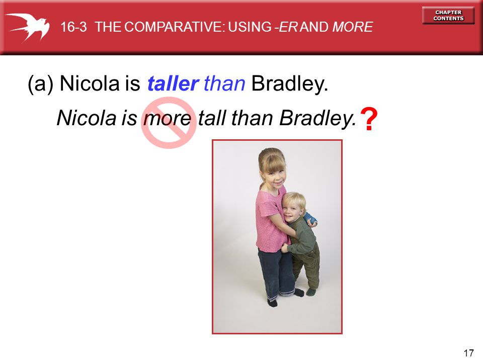 17 (a) Nicola is taller than Bradley. Nicola is more tall than Bradley.