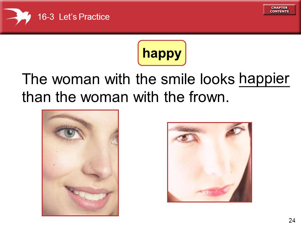 24 The woman with the smile looks ______ than the woman with the frown.