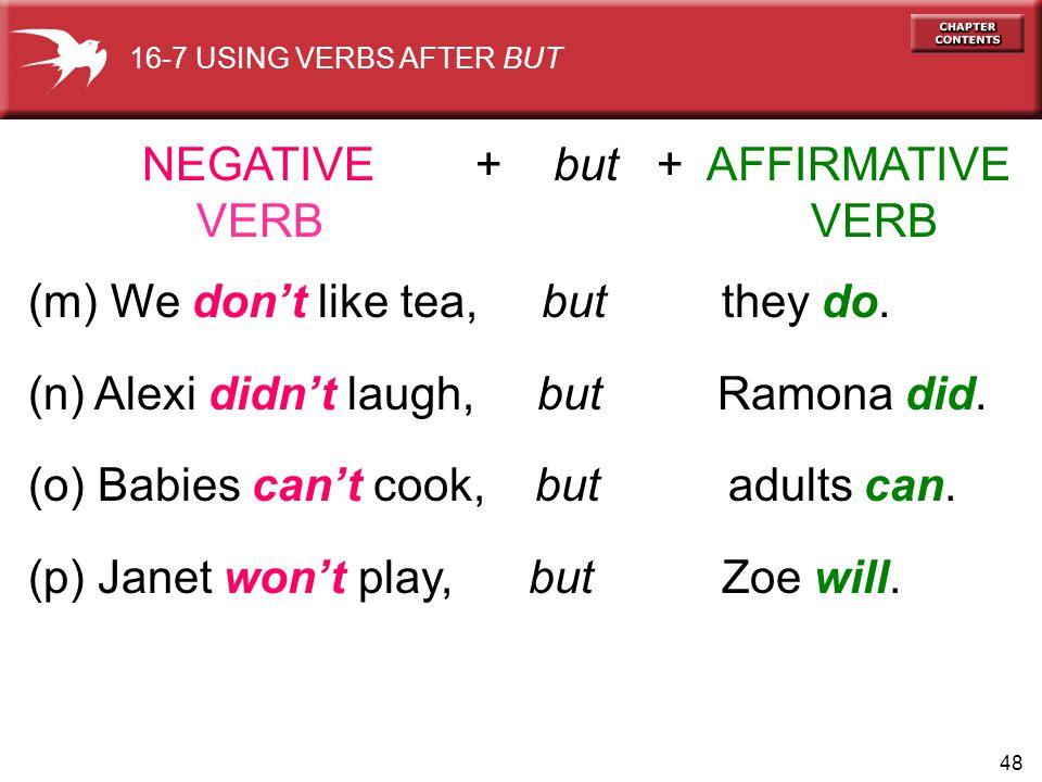 48 (m) We don't like tea, but they do. (n) Alexi didn't laugh, but Ramona did.