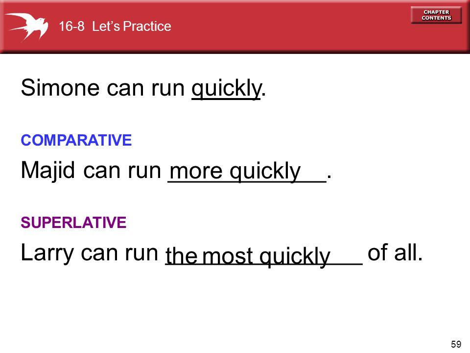 59 Simone can run quickly. COMPARATIVE Majid can run ____________.