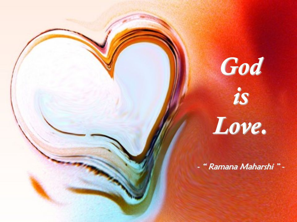 God is Love. - Ramana Maharshi -