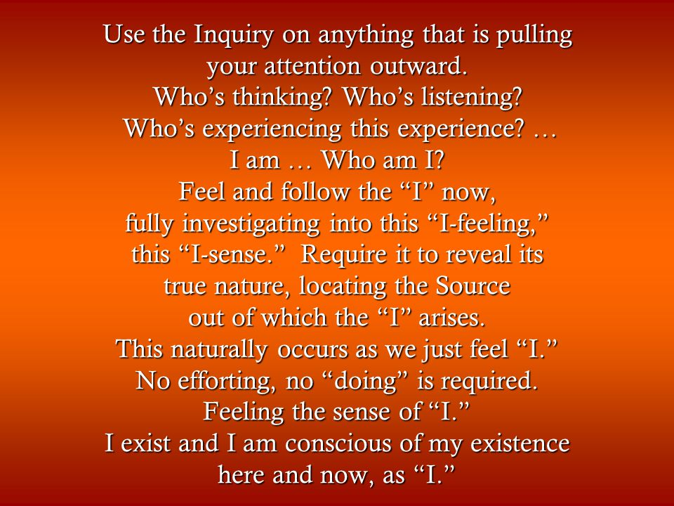 Use the Inquiry on anything that is pulling your attention outward.
