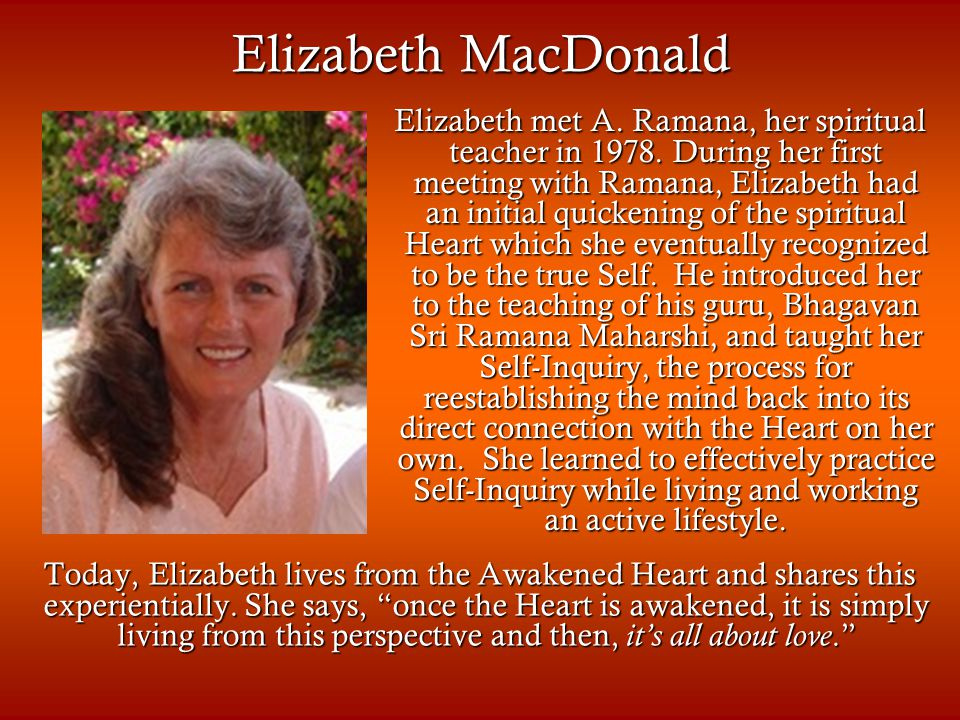 Elizabeth MacDonald Today, Elizabeth lives from the Awakened Heart and shares this experientially.