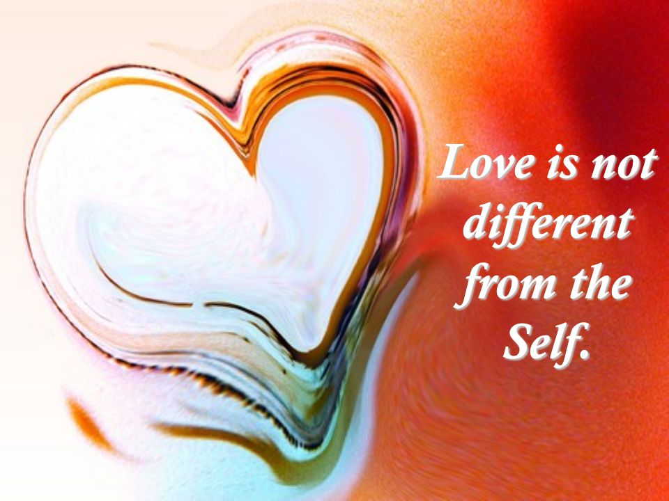 Love is not different from the Self.