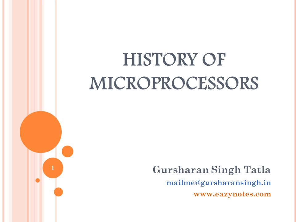 C ONTENTS  Introduction  4-Bit Microprocessors  8-Bit Microprocessors  16-Bit Microprocessors  32-Bit Microprocessors  64-Bit Microprocessors 2 Gursharan Singh Tatla mailme@gursharansingh.in www.eazynotes.co m