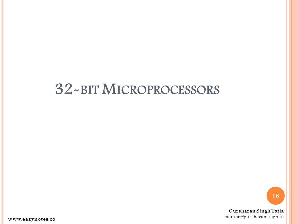 32- BIT M ICROPROCESSORS 16 Gursharan Singh Tatla mailme@gursharansingh.in www.eazynotes.co m