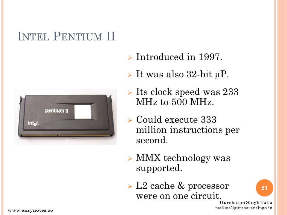 I NTEL P ENTIUM II  Introduced in 1997.  It was also 32-bit µP.